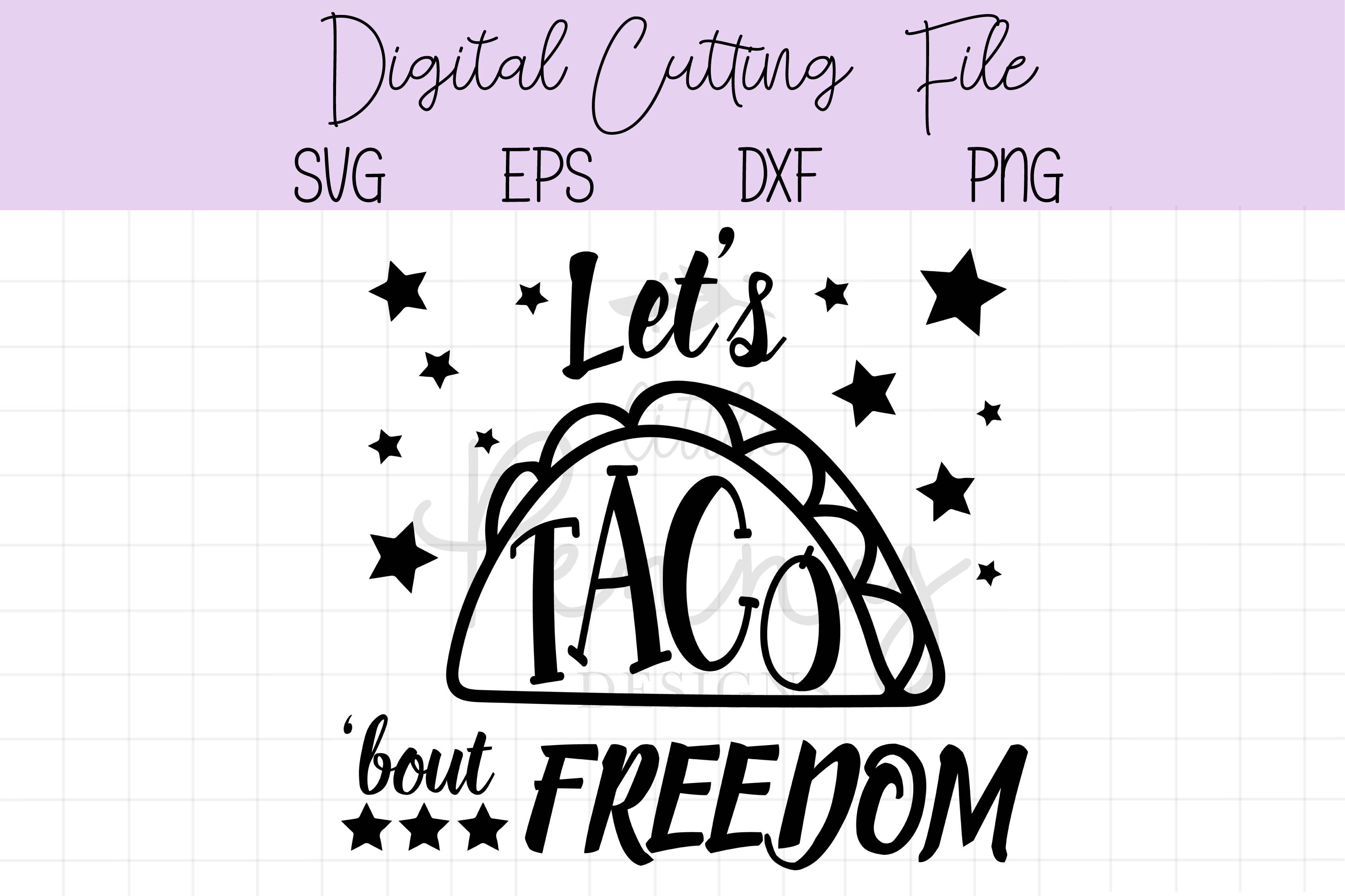 Let S Taco Bout Freedom Svg By Little Penny Designs Thehungryjpeg Com