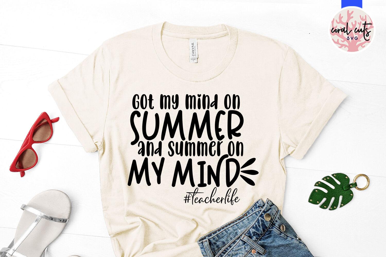 Got My Mind On Summer And Summer On My Mind Teacherlife By