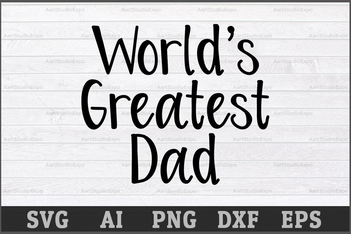 Worlds Greatest Dad Svg Design By Creative Art Thehungryjpeg Com