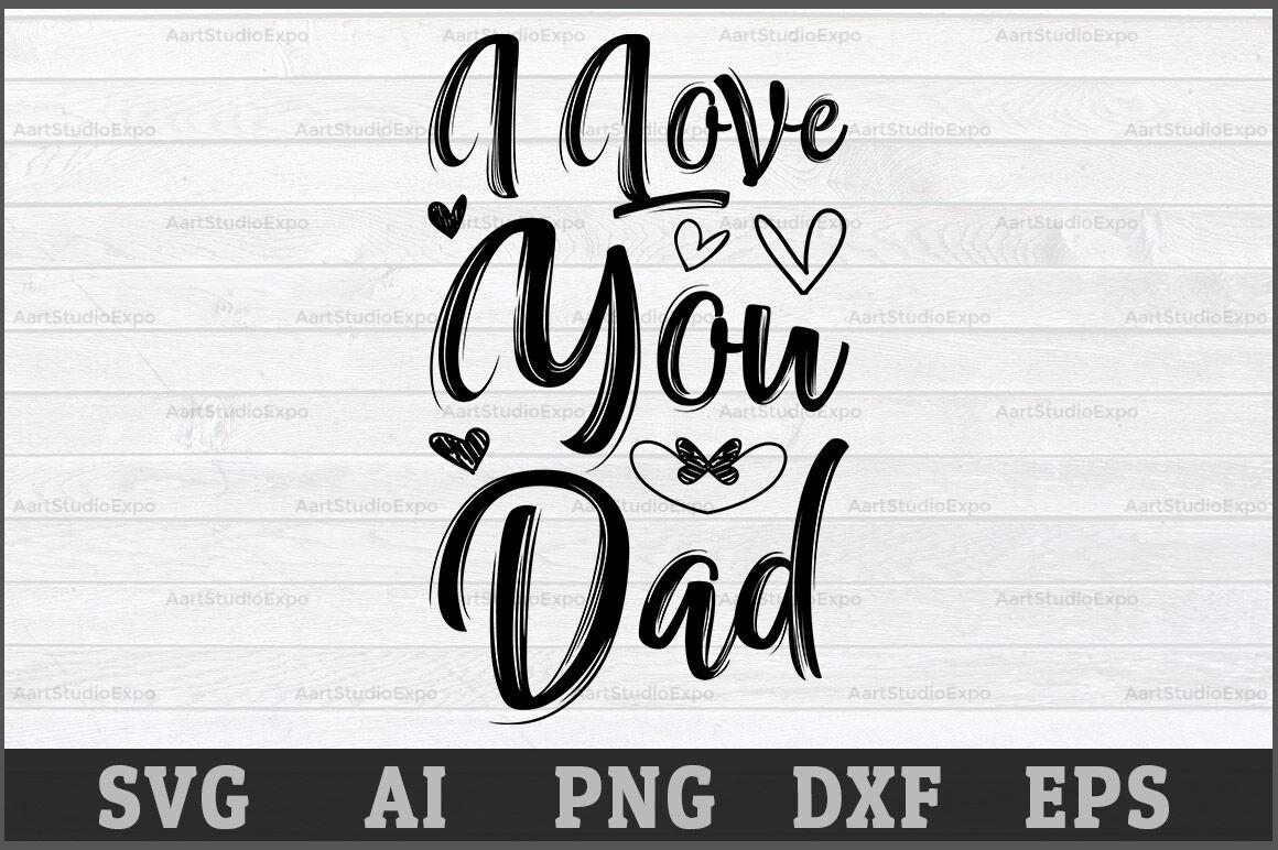 I Love You Dad Svg Design By Creative Art Thehungryjpeg Com