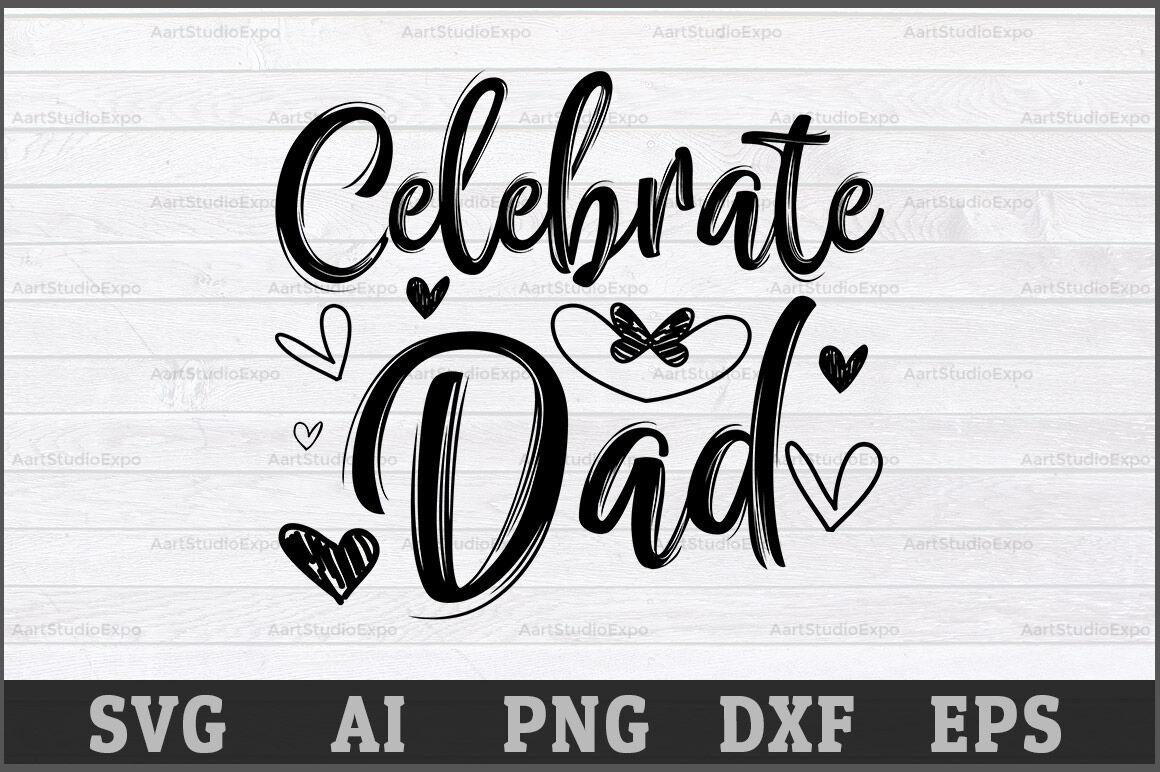 Celebrate Dad Svg Design Daddy Svg Cutting Files Daddy Svg