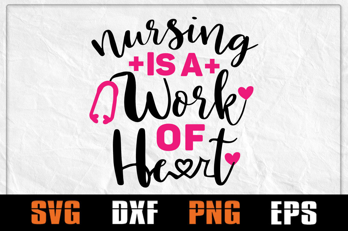 Nursing Is A Work Of Heart Svg Nurse Life Svg Quote Heart