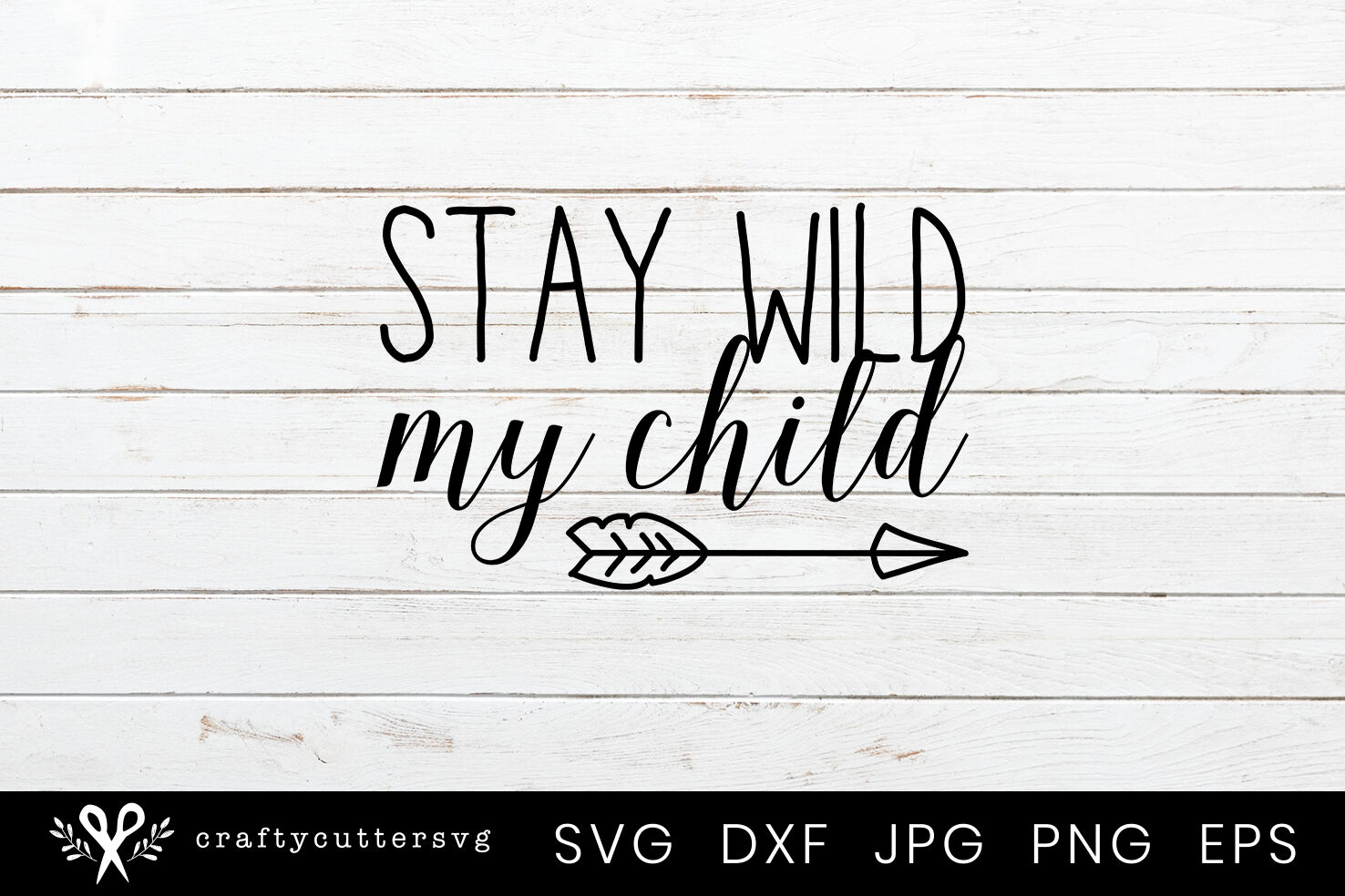 Stay Wild My Child Arrow Quote Svg Cutting File For Cricut And