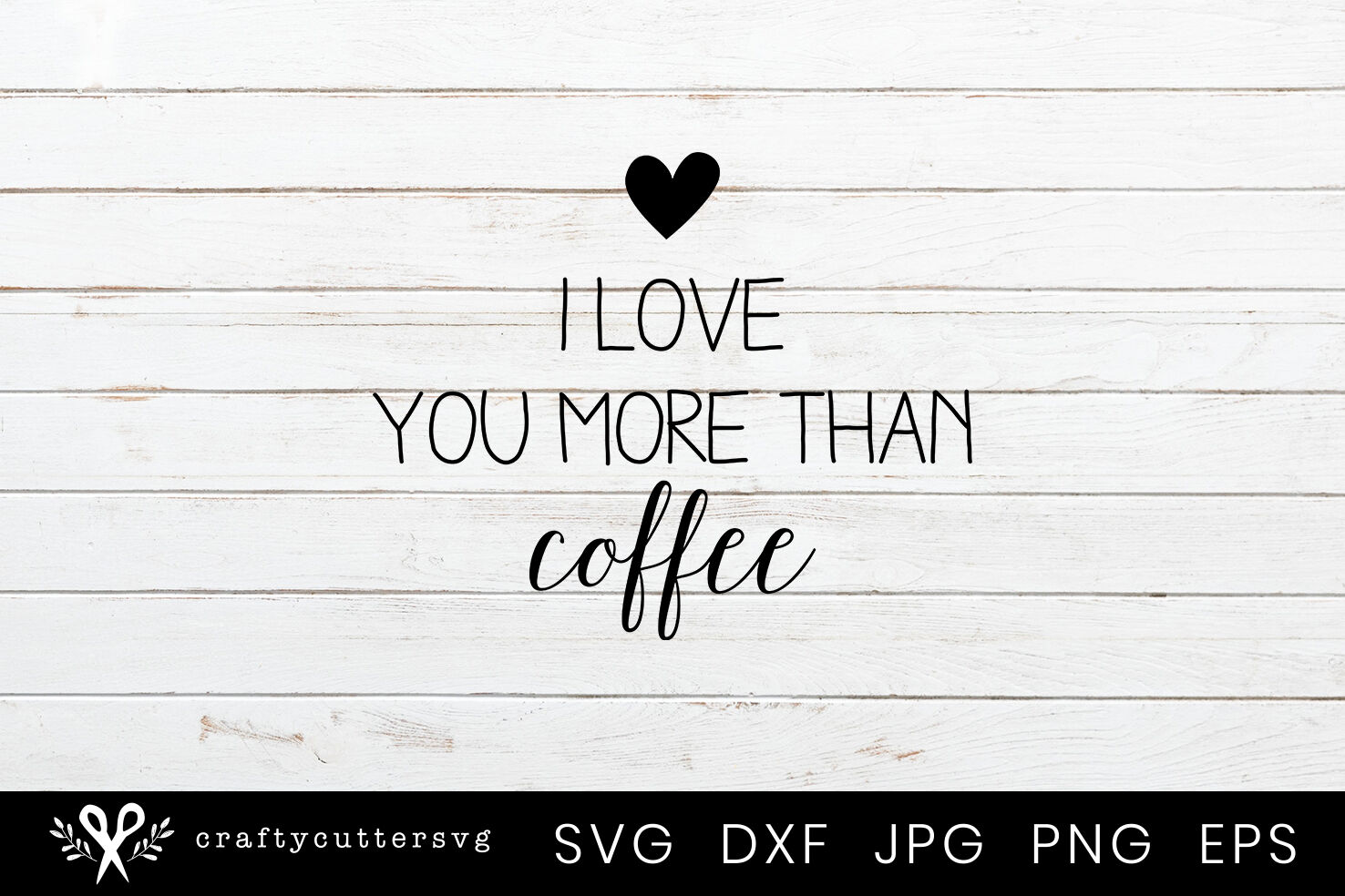 I Love You More Than Coffee Svg Valentine S Day Cutting File By