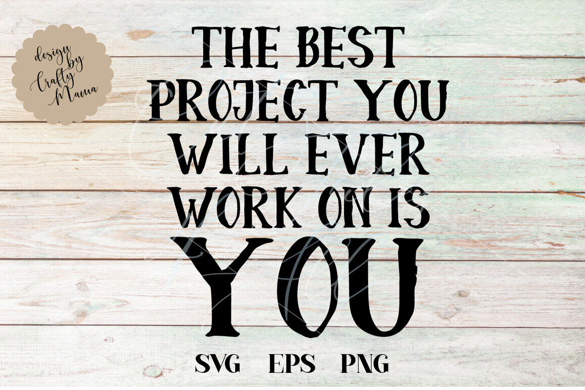 The Best Project You Will Work On Is You Svg File By Crafty Mama