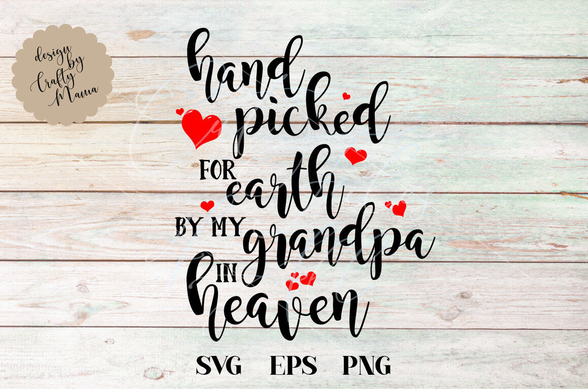 Hand Picked For Earth By My Grandpa In Heaven Svg File By Crafty
