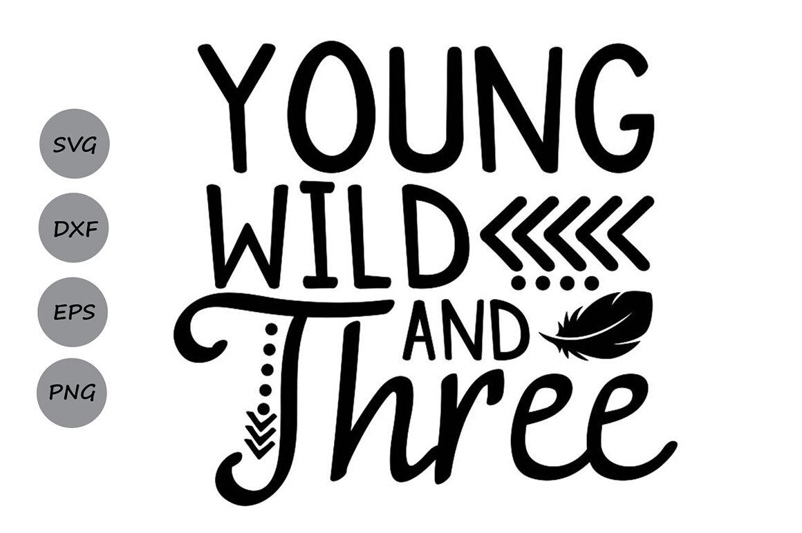 Young Wild And Three Svg Birthday Svg Third Birthday Svg By