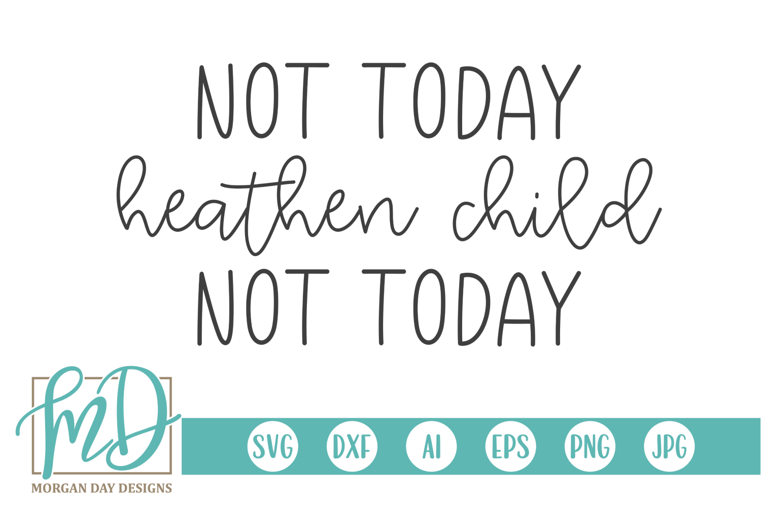 Not Today Heathen Child Not Today Svg By Morgan Day Designs