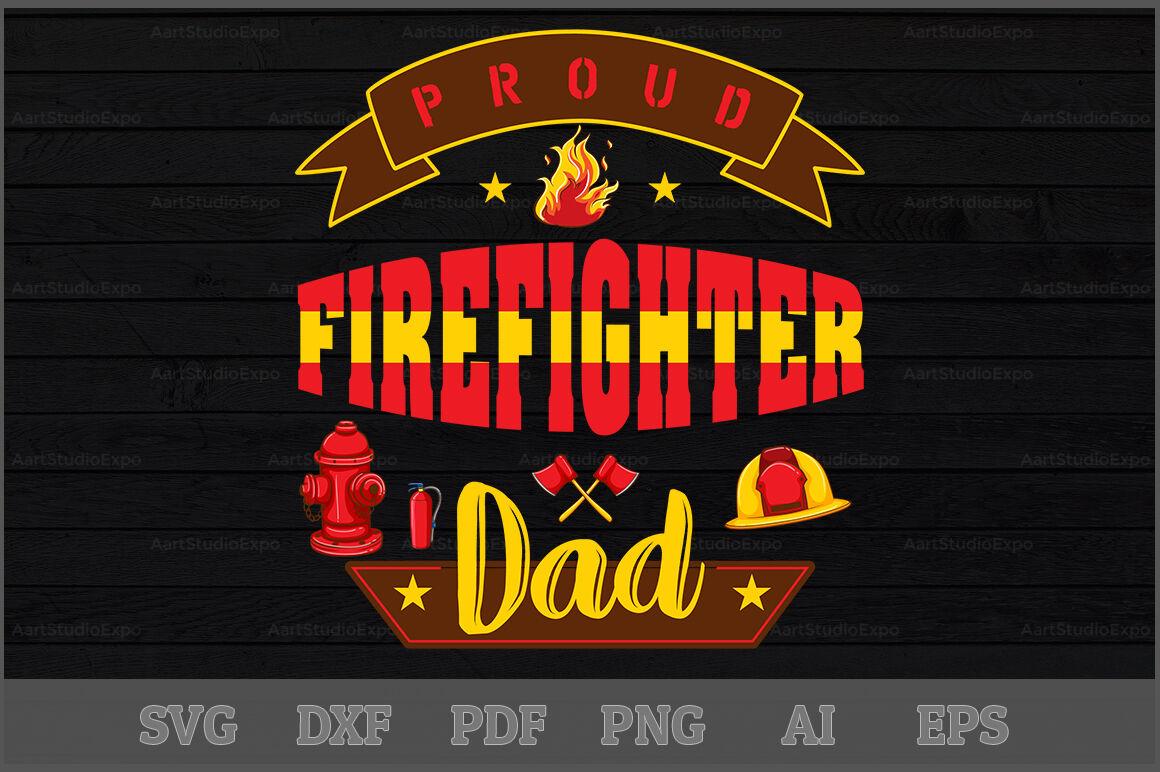 Proud Firefighter Dad Svg Design By Creative Art Thehungryjpeg Com