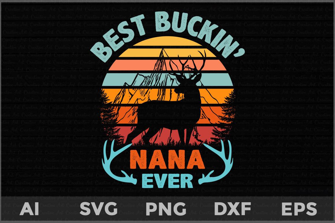 Best Buckin Nana Ever Svg Father S Day Deer Svg Deer Hunting