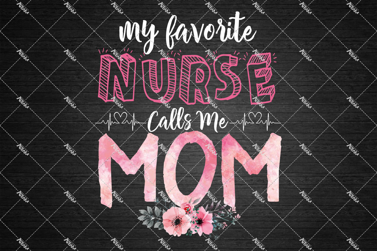 My Favorite Nurse Calls Me Mom Png Mom Png Mothers Day Gift By