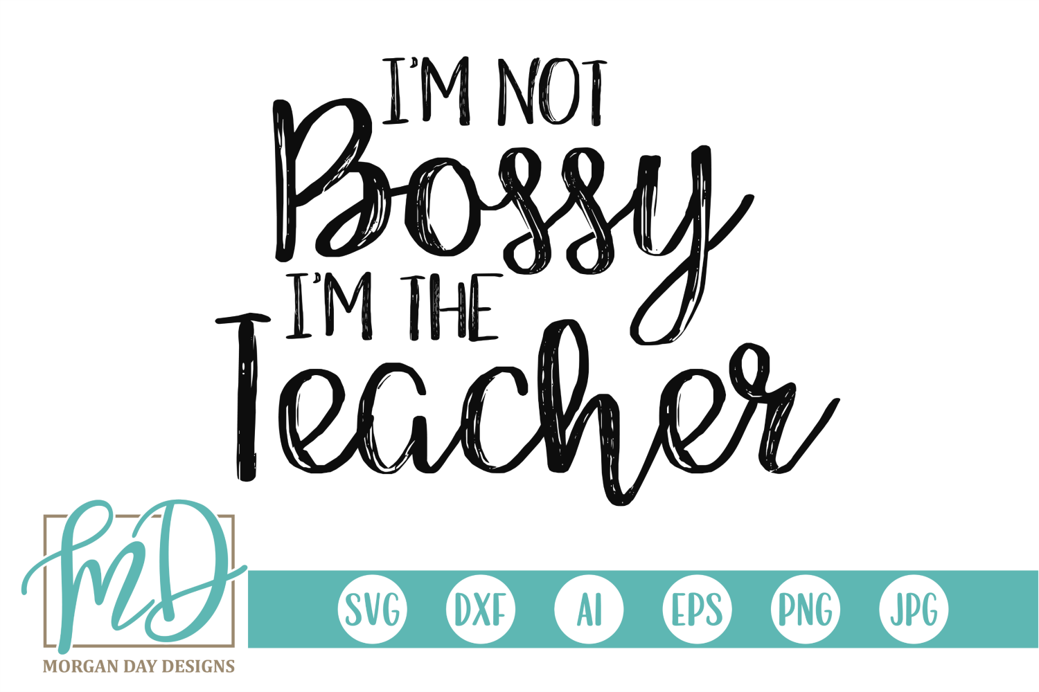 I M Not Bossy I M The Teacher Svg By Morgan Day Designs