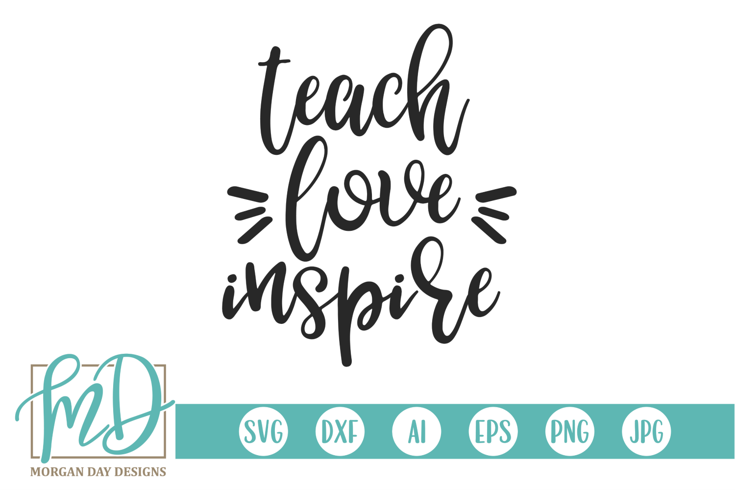Teach Love Inspire Svg By Morgan Day Designs Thehungryjpeg Com