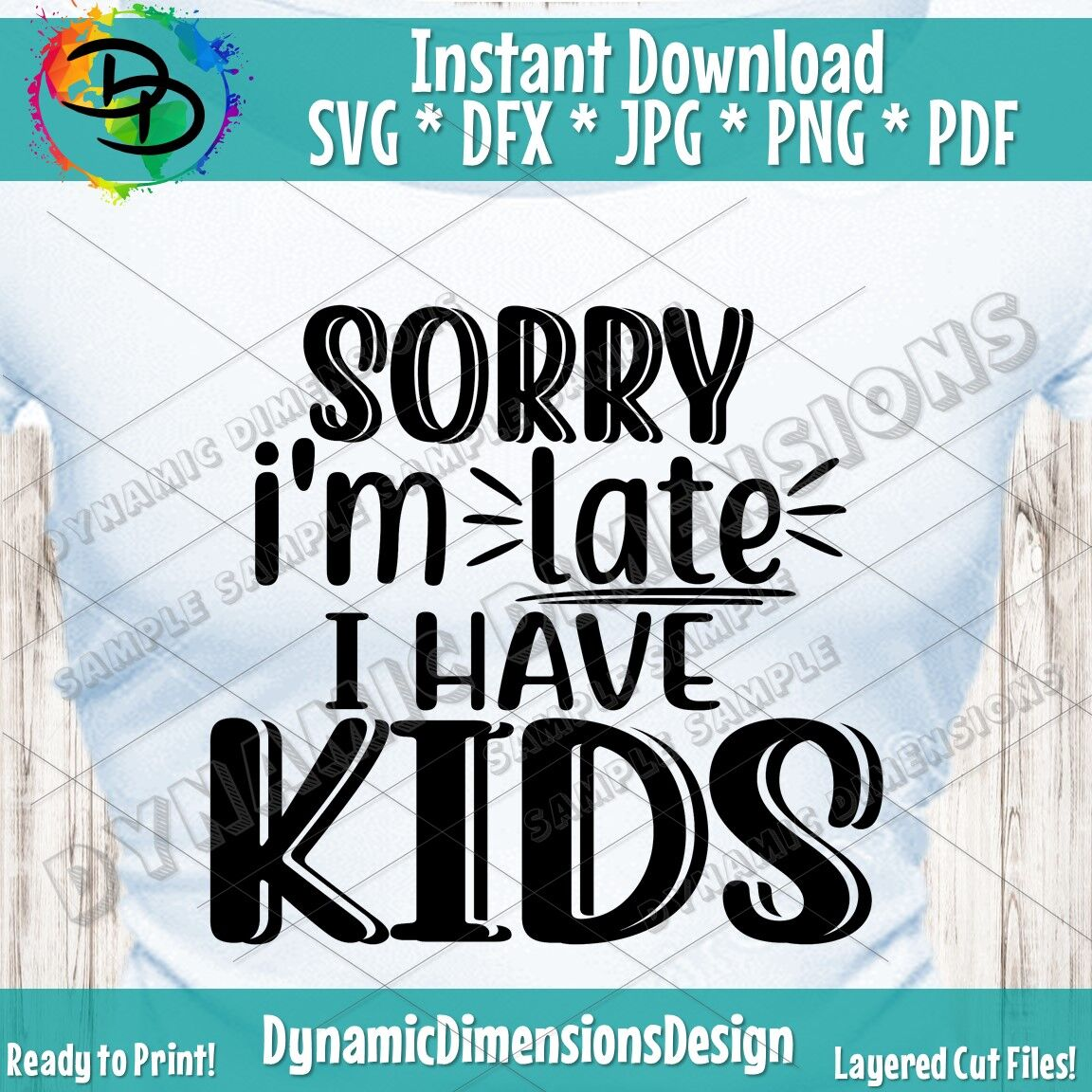 Sorry I M Late I Have Kids Svg Dxf Png Files For Cutting