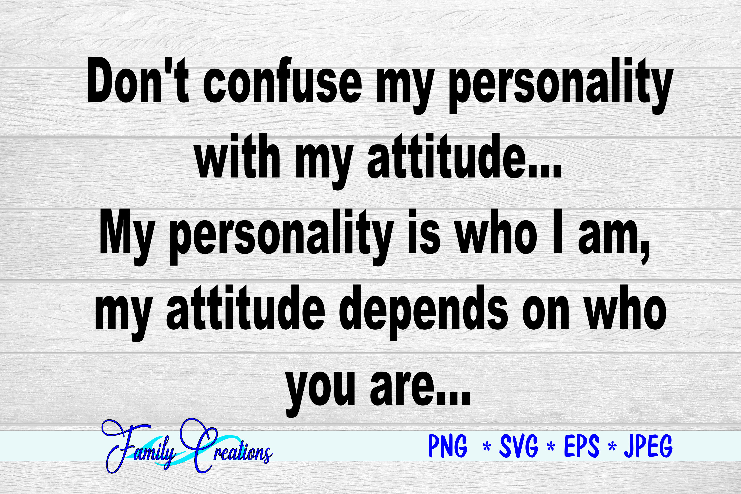 Don T Confuse My Personality With My Attitude By Family