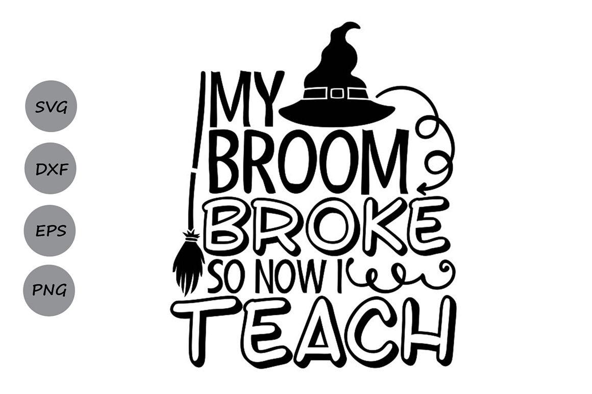 My Broom Broke So Now I Teach Svg Halloween Svg Teacher Svg By Cosmosfineart Thehungryjpeg Com