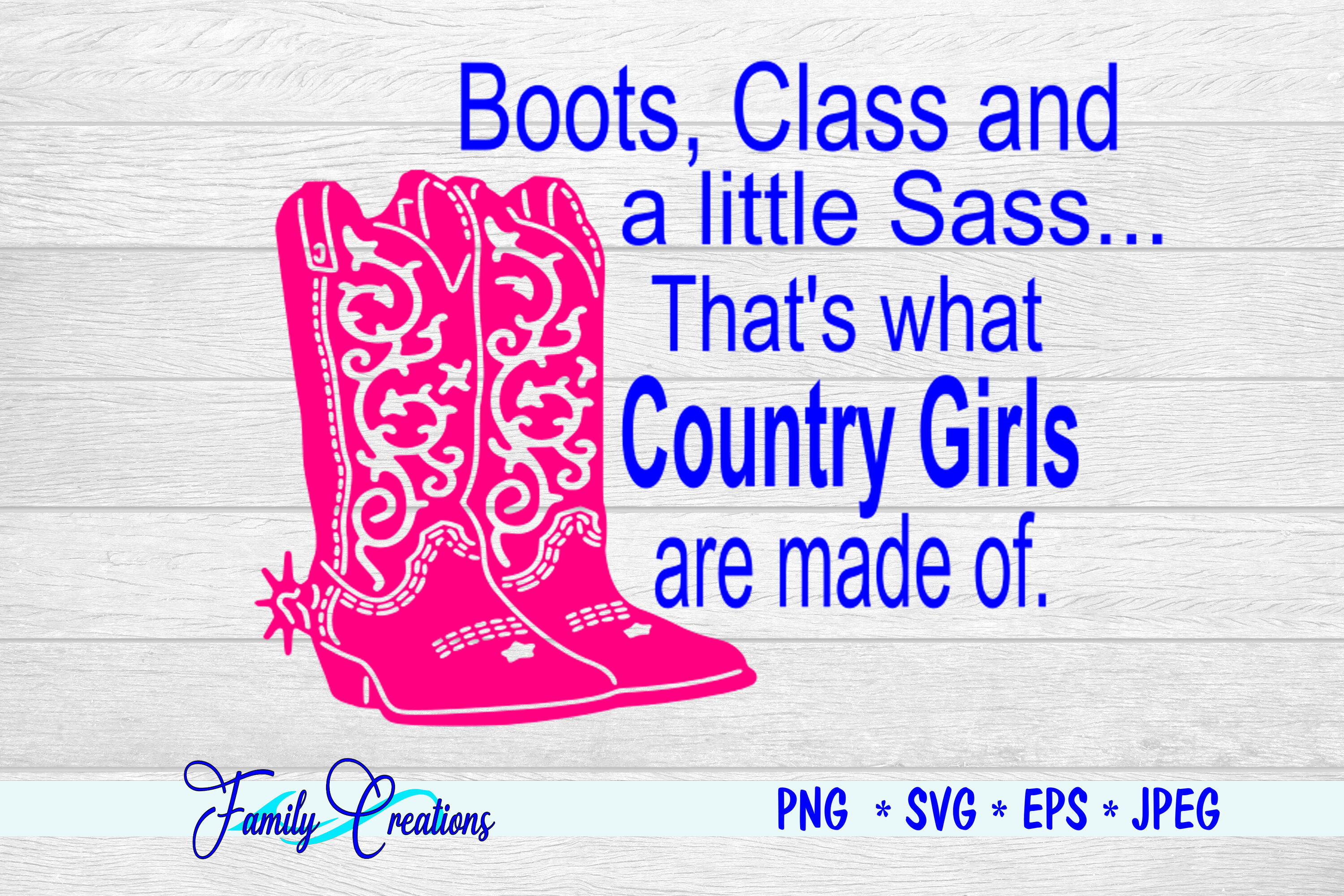 Boots Class And A Little Sass That S What Country Girls Are