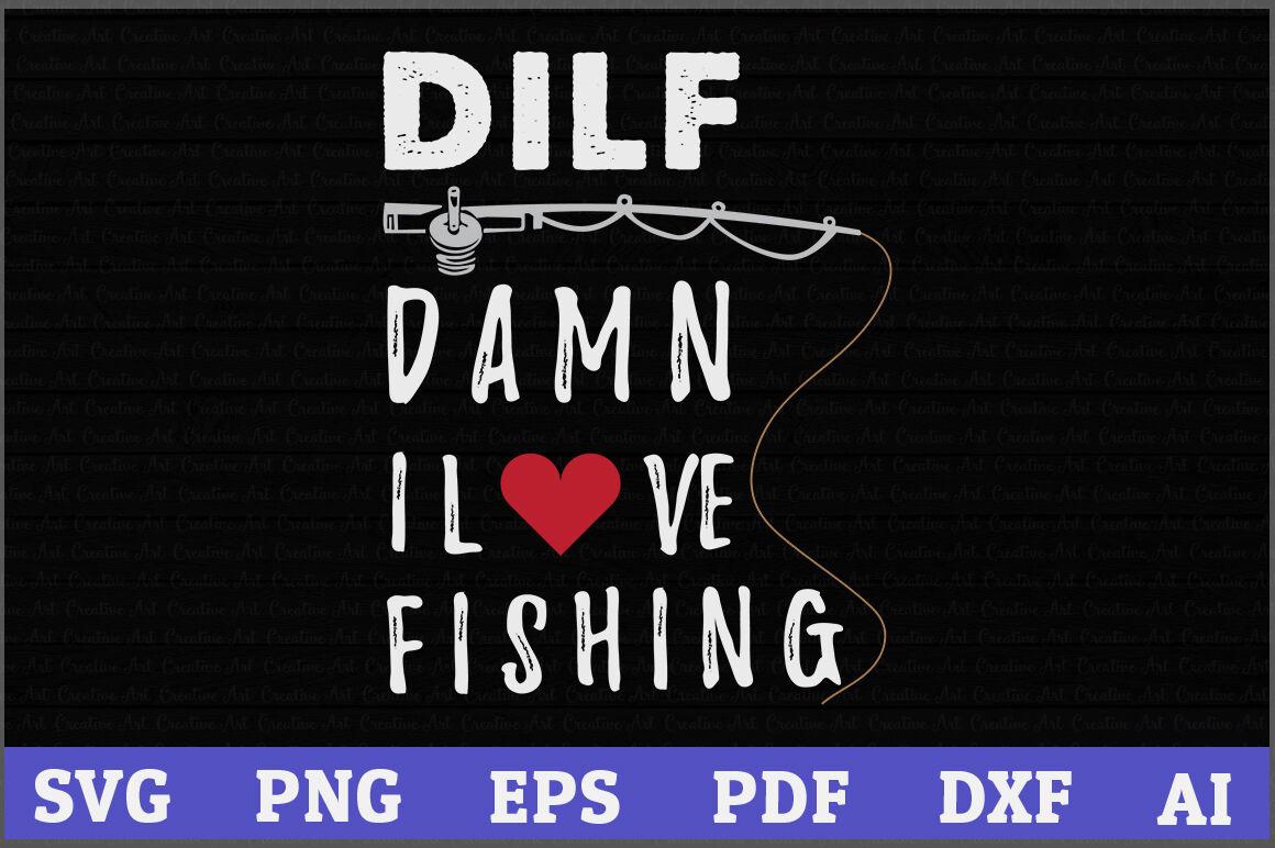 Dilfe Damn I Love Fishing Svg Fishing Svg Design Fishing Gift By