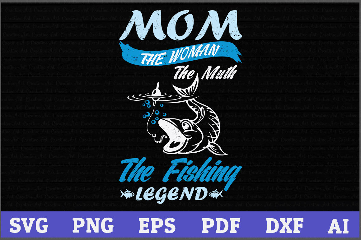 Mom The Woman The Muth Fishing Legend Svg Fishing Svg Design