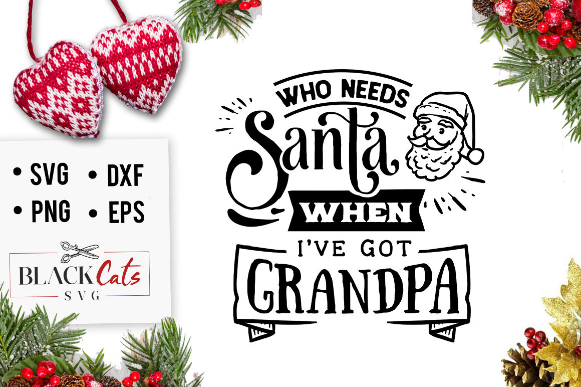 Who Needs Santa When Ive Got Grandpa Svg By Blackcatssvg