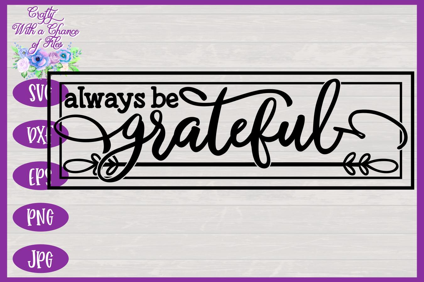 Always Be Grateful Svg Thanksgiving Svg Fall Svg Farmhouse