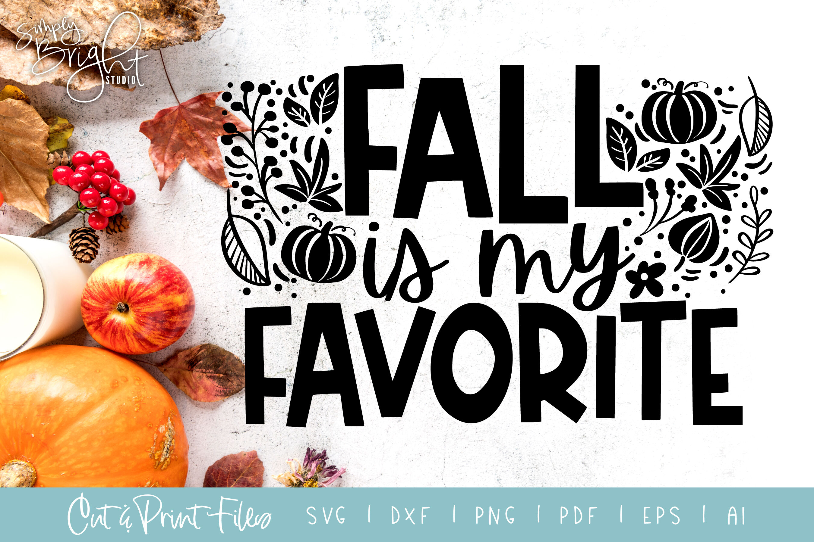 Fall Is My Favorite Dxf Svg Png Pdf Cut Print Files By Simply Bright Studio Thehungryjpeg Com