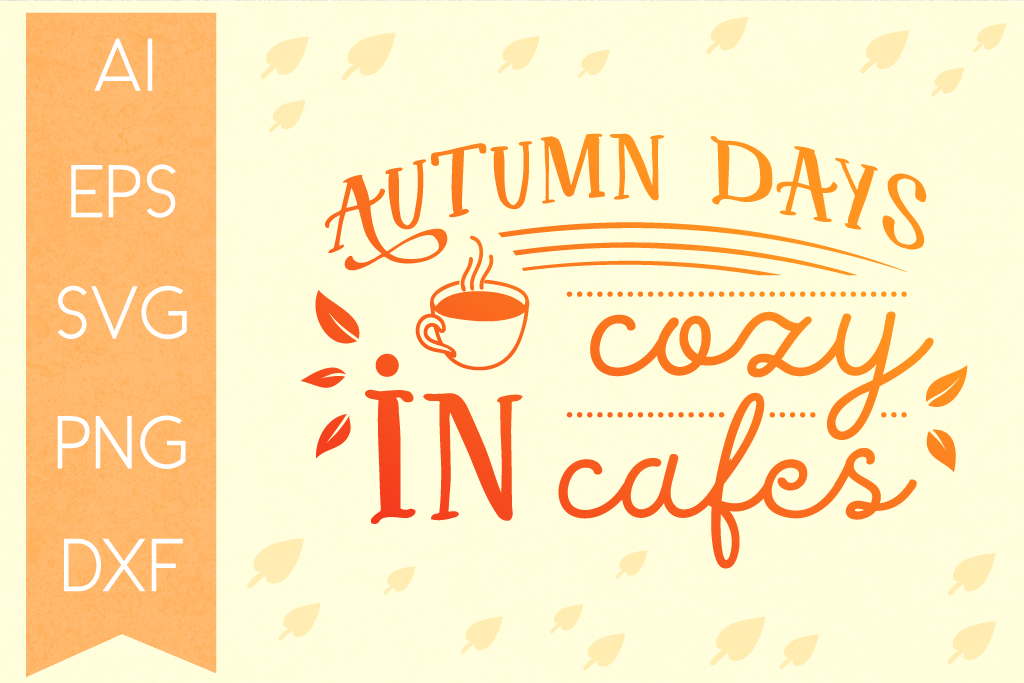 Autumn Days In Cozy Cafes Svg Quote Autumn Typography By Tatiana