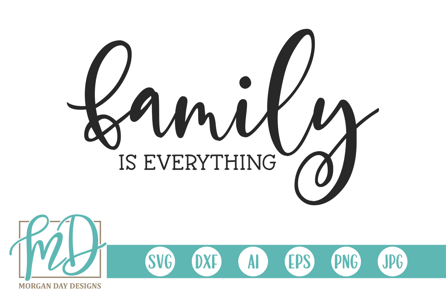 Family Is Everything Svg By Morgan Day Designs Thehungryjpeg Com