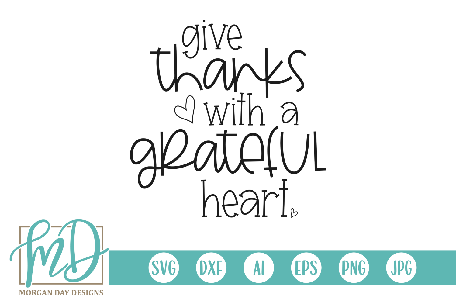 Give Thanks With A Grateful Heart Svg By Morgan Day Designs