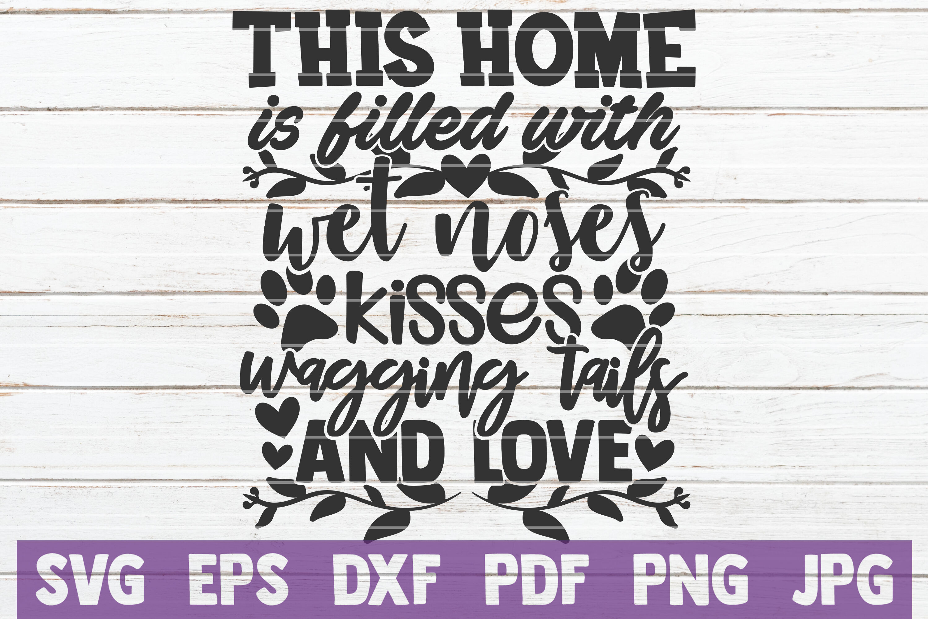 This Home Is Filled With Wet Noses Kisses Wagging Tails And Love