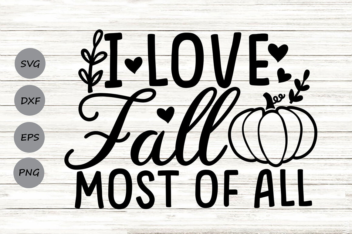 I Love Fall Most Of All Svg Thanksgiving Svg Fall Svg Autumn Svg By Cosmosfineart Thehungryjpeg Com