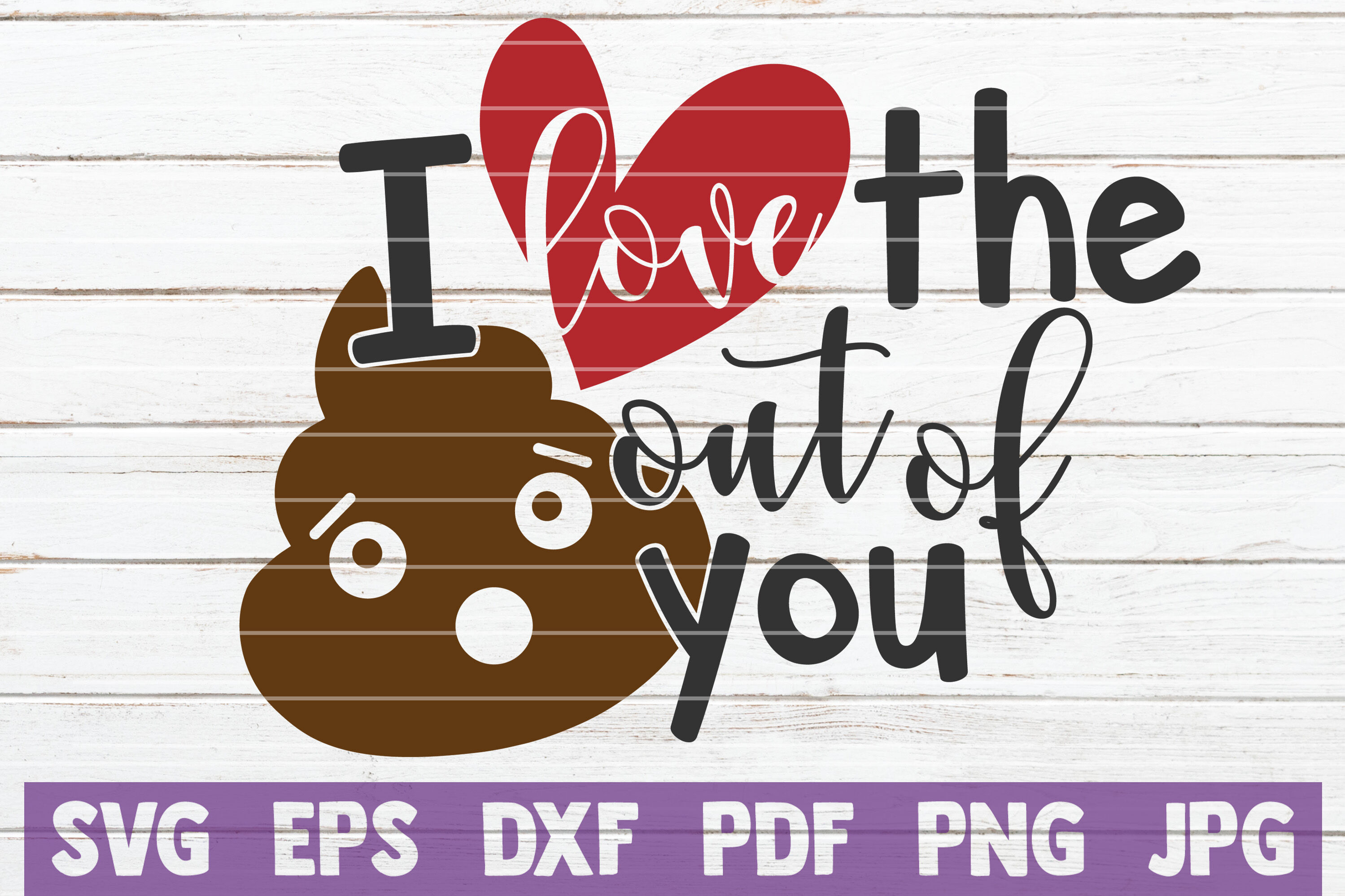 I Love The Shit Out Of You Svg Cut File By Mintymarshmallows
