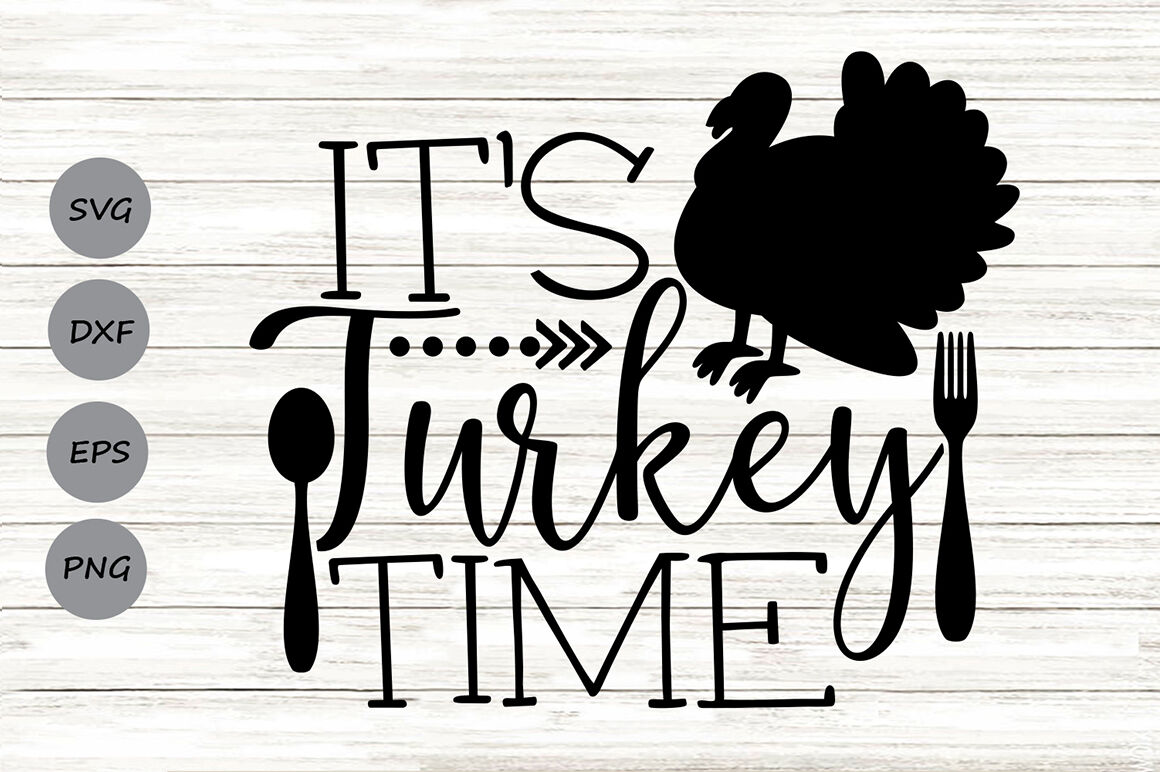 It S Turkey Time Svg Thanksgiving Svg Thanksgiving Turkey Svg