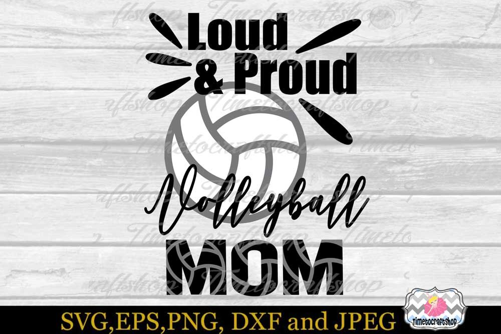 Svg Dxf Eps Png Cutting Files Loud Proud Volleyball Mom By