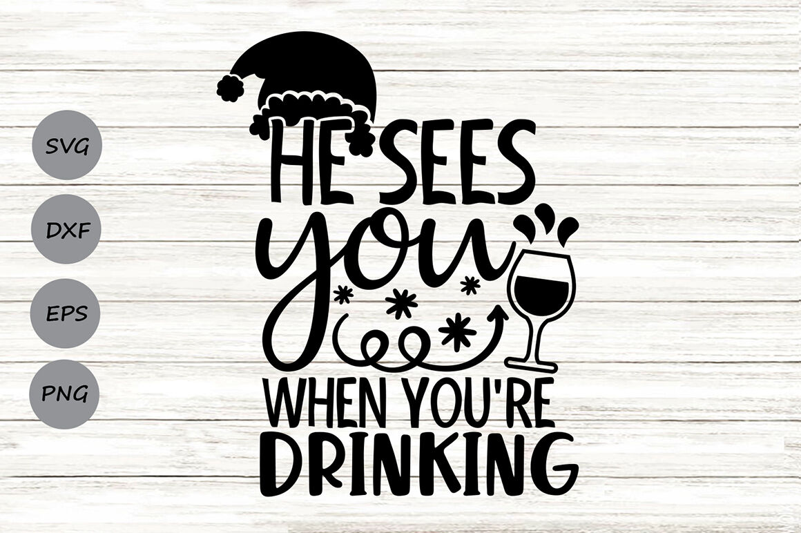 He Sees You When You Re Drinking Svg Christmas Svg Santa Svg By
