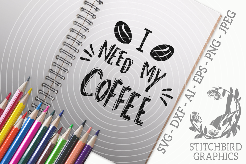 I Need My Coffee Svg Silhouette Studio Cricut Eps Dxf Ai Png