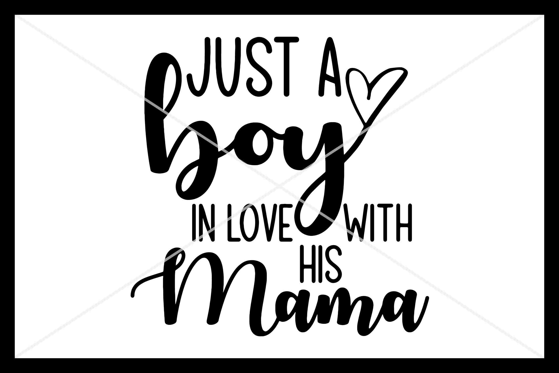 Just A Boy In Love With His Mama Svg Instant Download Cricut By