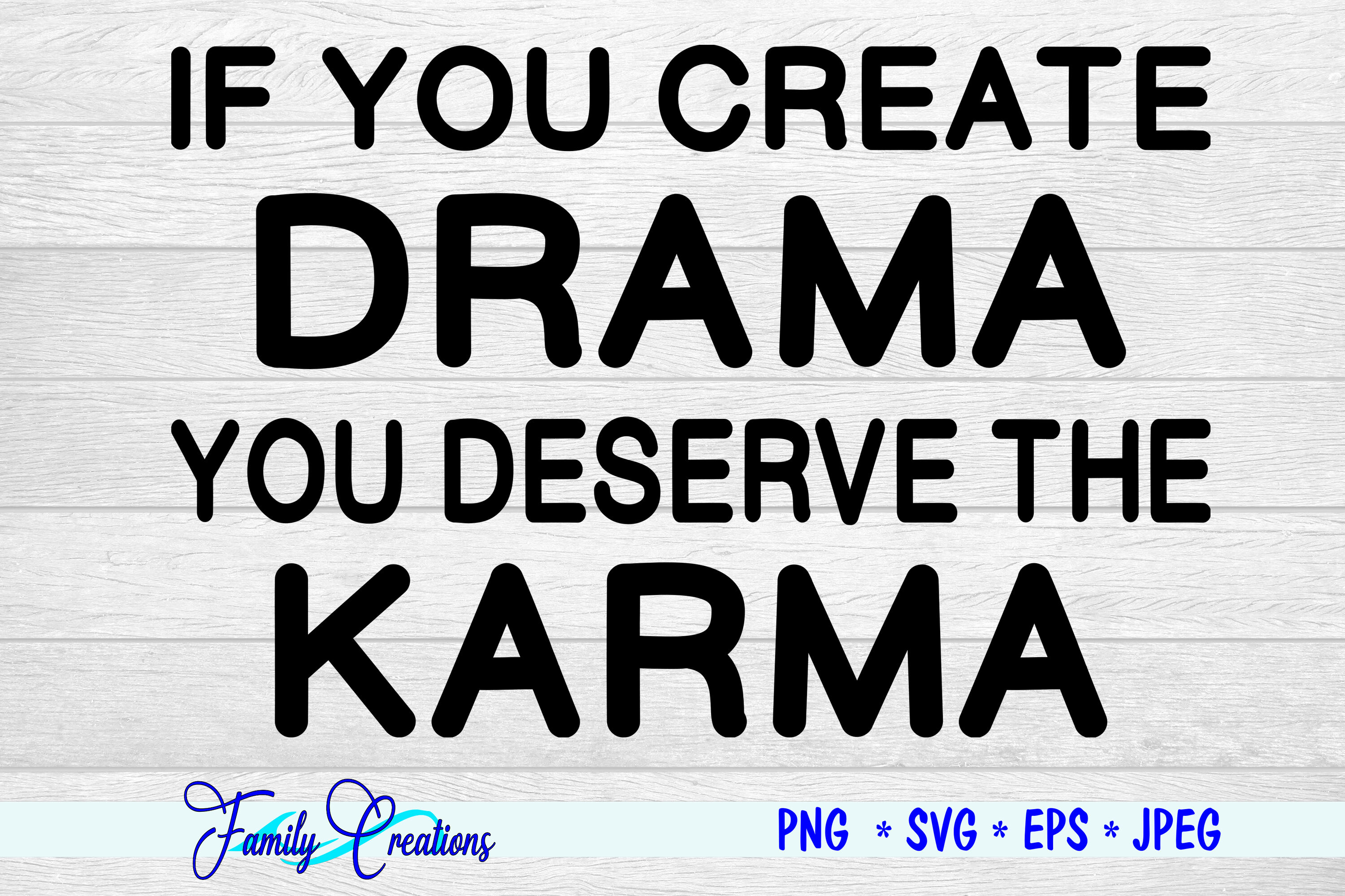 If You Create Drama You Deserve The Karma By Family Creations
