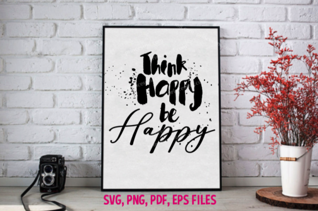 Think Happy Be Happy Svg Eps Png File By Princessmi