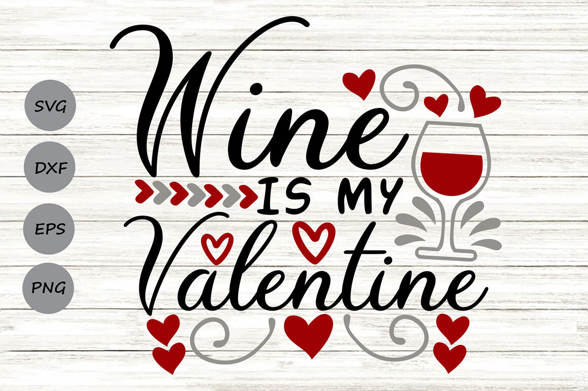 Wine Is My Valentine Svg Valentine S Day Svg Funny Valentine Svg
