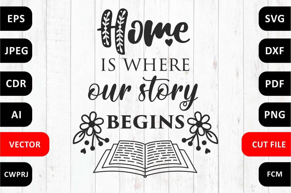 Love Family Svg Quote Cut File Home Is Where Our Story Begins By