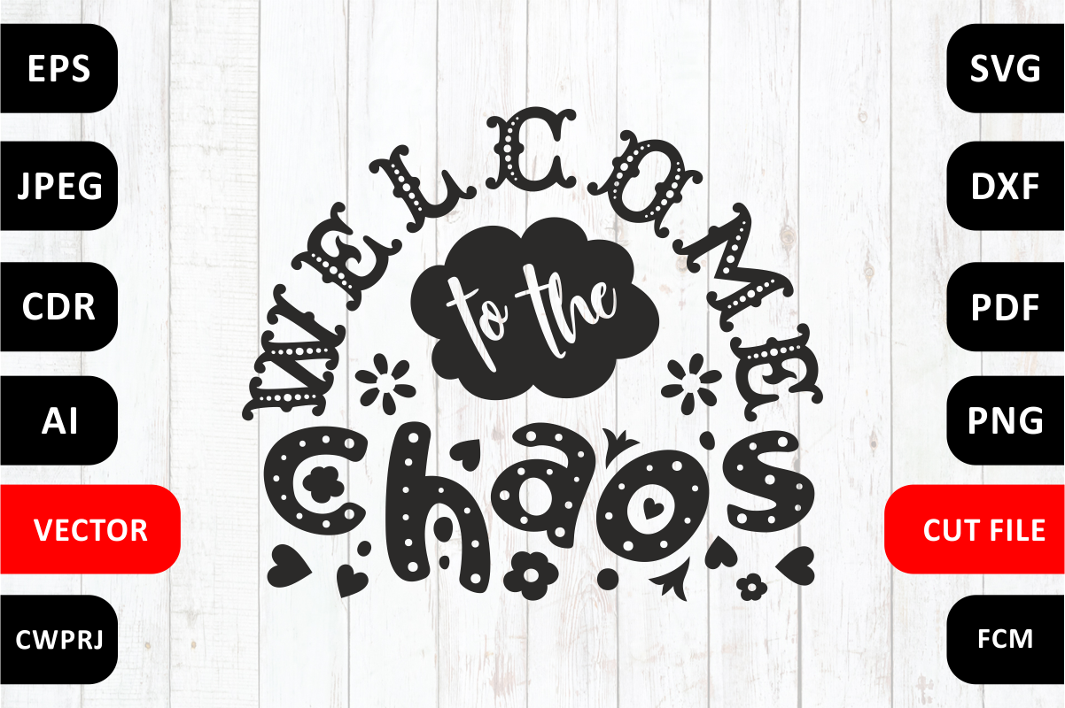 Love Family Svg Quote Cut File Welcome To The Chaos By