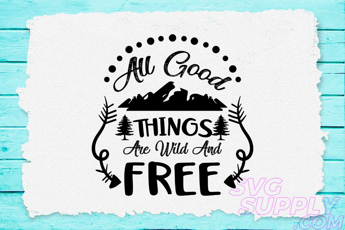 All Good Things Are Wild And Free Svg Design For Adventure Tshirt