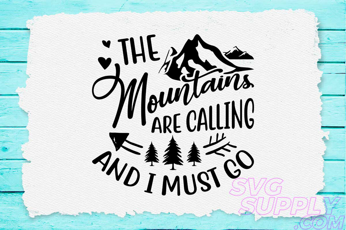 The Mountains Are Calling And I Must Go Svg Design For Adventure