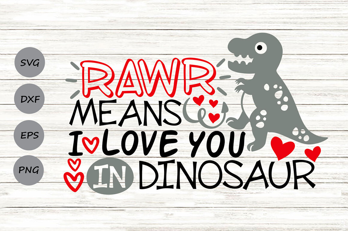 Rawr Means I Love You In Dinosaur Svg Valentines Day Svg Rawr