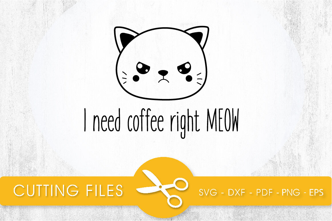 I Need Coffee Right Meow Svg Png Eps Dxf Cut File By