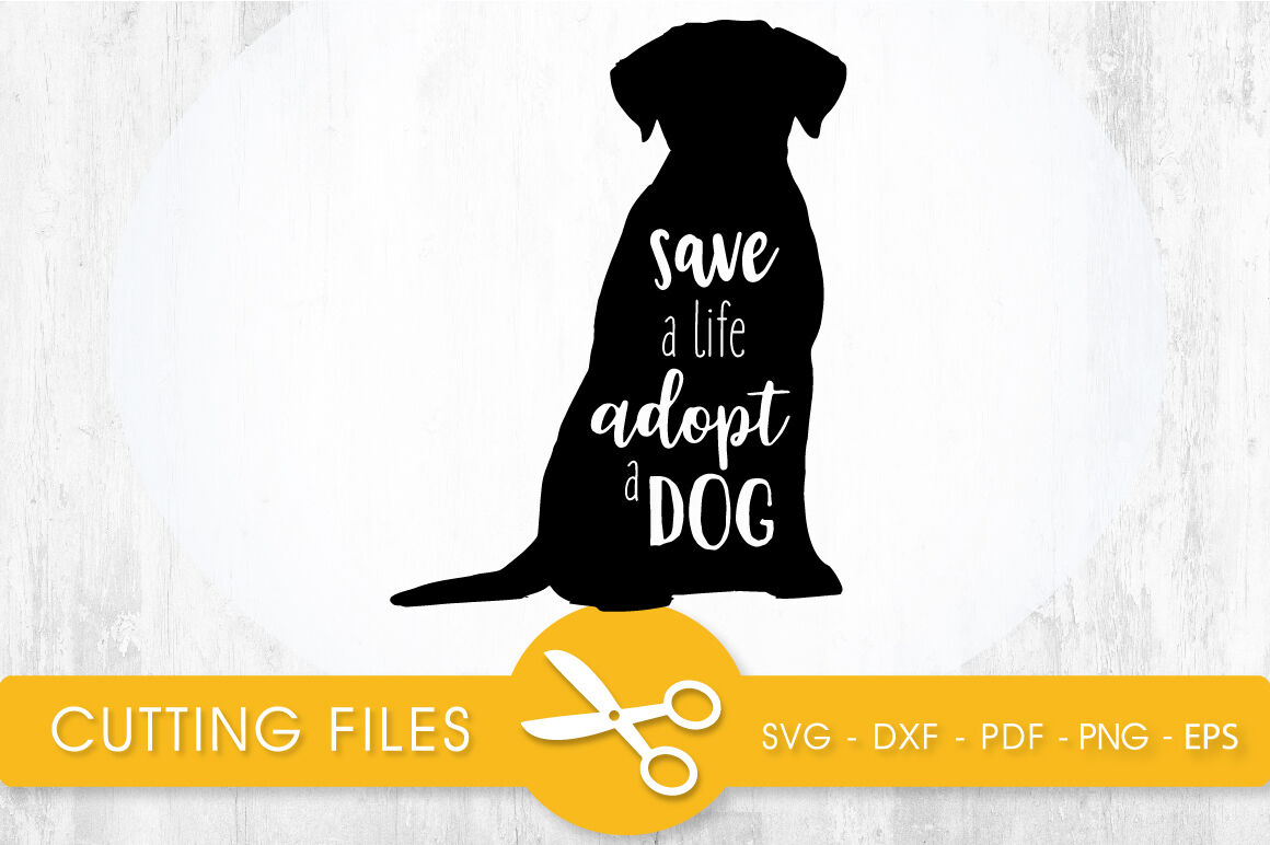 Save A Life Adopt A Dog Svg Png Eps Dxf Cut File By Prettycuttables Thehungryjpeg Com