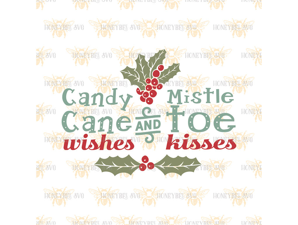 Candy Cane Wishes And Mistletoe Kisses By Honeybee Svg Thehungryjpeg Com