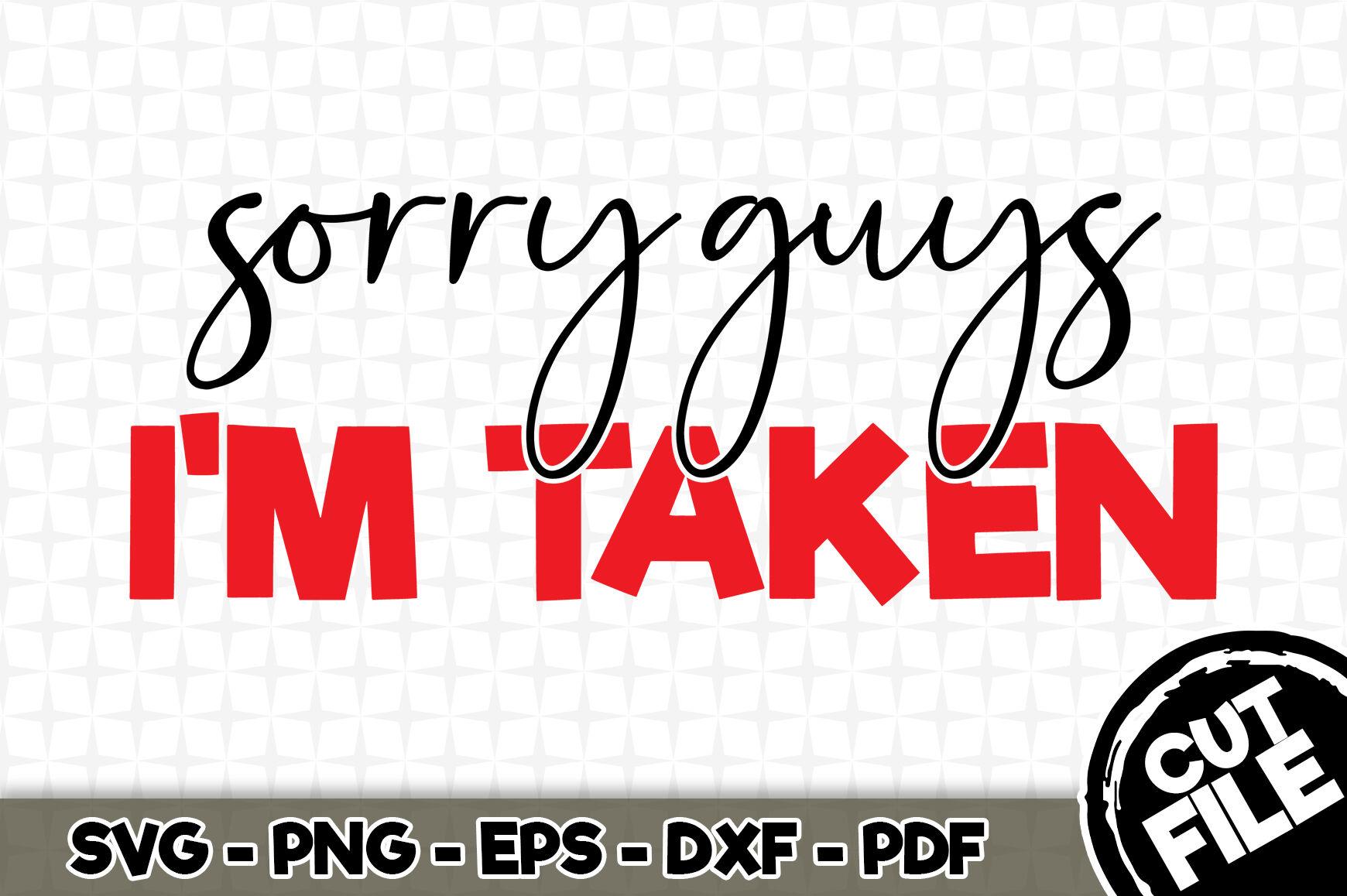 Sorry Guys I M Taken Svg Cut File 012 By Svgartsy Thehungryjpeg Com