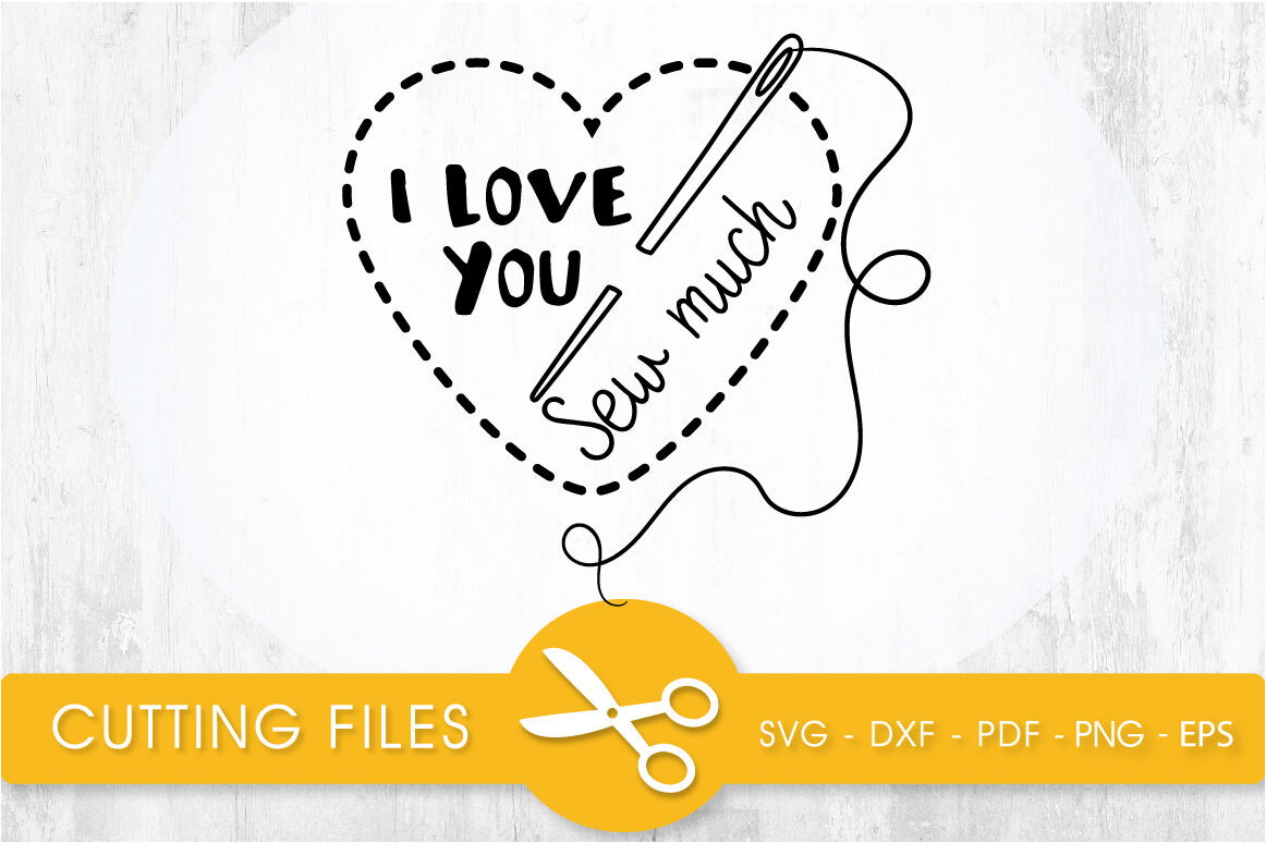 I Love You Sew Much Svg Cutting File Svg Dxf Pdf Eps By